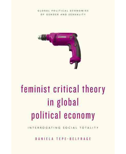 Feminist Critical Theory in Global Political Economy (Paperback) (Daniela Tepe-belfrage) - image 1 of 1