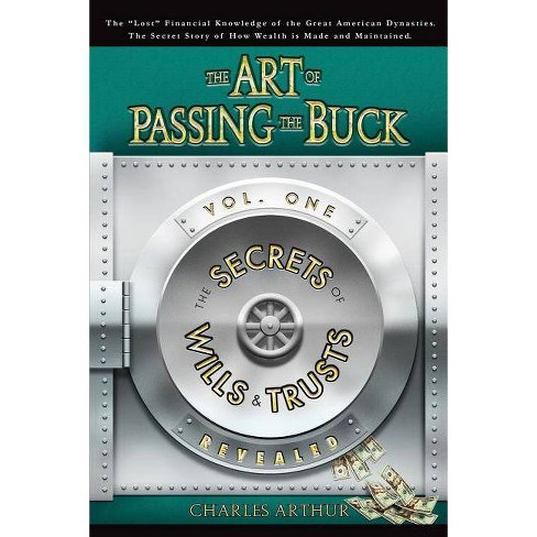 The Art of Passing the Buck, Vol I; Secrets of Wills and Trusts Revealed - by  Charles Arthur - image 1 of 1