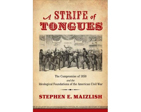 Strife of Tongues : The Compromise of 1850 and the Ideological Foundations of the American Civil War - image 1 of 1