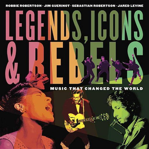 Legends, Icons & Rebels - by  Robbie Robertson & Jim Guerinot & Sebastian Robertson & Jared Levine - image 1 of 1