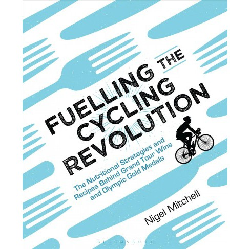 Fuelling the Cycling Revolution : The Nutritional Strategies and Recipes Behind Grand Tour Wins and - image 1 of 1