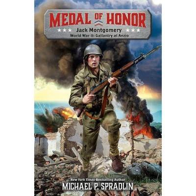 Jack Montgomery - (Medal of Honor) by  Michael P Spradlin (Hardcover)