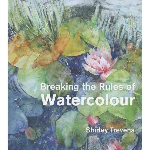 Breaking the Rules of Watercolour - by  Shirley Trevena (Hardcover) - image 1 of 1