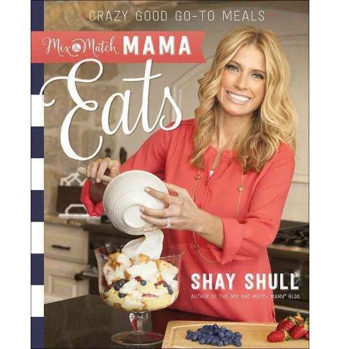 Mix-and-match Mama Eats : Crazy Good Go-to Meals (Paperback) (Shay Shull) - image 1 of 1