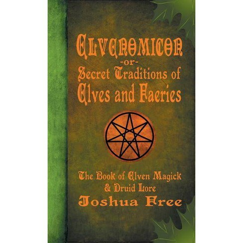 Elvenomicon -or- Secret Traditions of Elves and Faeries - 15 Edition by  Joshua Free (Hardcover) - image 1 of 1