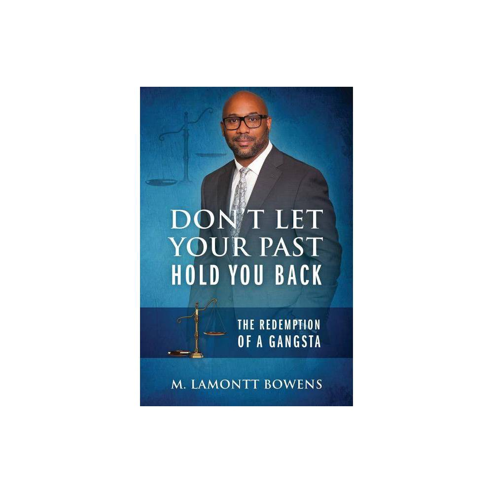 Don T Let Your Past Hold You Back By M Lamontt Bowens Paperback