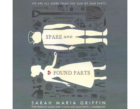Spare and Found Parts : Library Edition (Unabridged) (CD/Spoken Word) (Sarah Maria Griffin) - image 1 of 1