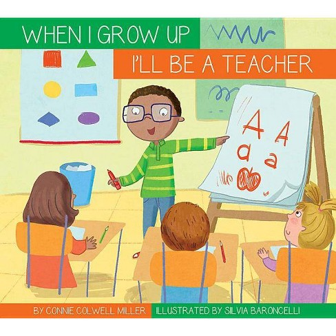 I'll Be a Teacher - (When I Grow Up...)by  Connie Colwell Miller (Paperback) - image 1 of 1