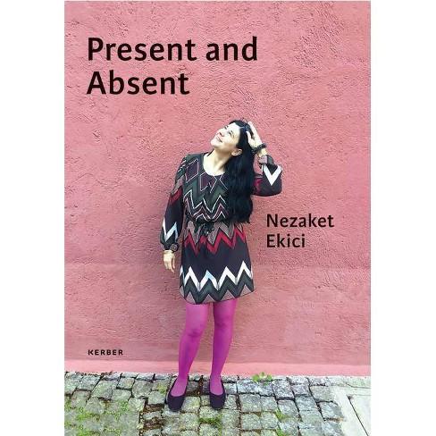 Nezaket Ekici: Present and Absent - (Hardcover) - image 1 of 1