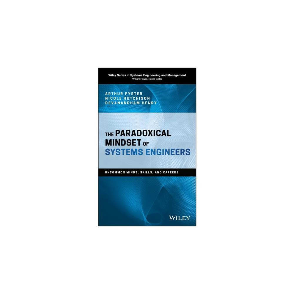 Paradoxical Mindset of Systems Engineers : Uncommon Minds, Skills, and Careers - (Hardcover)
