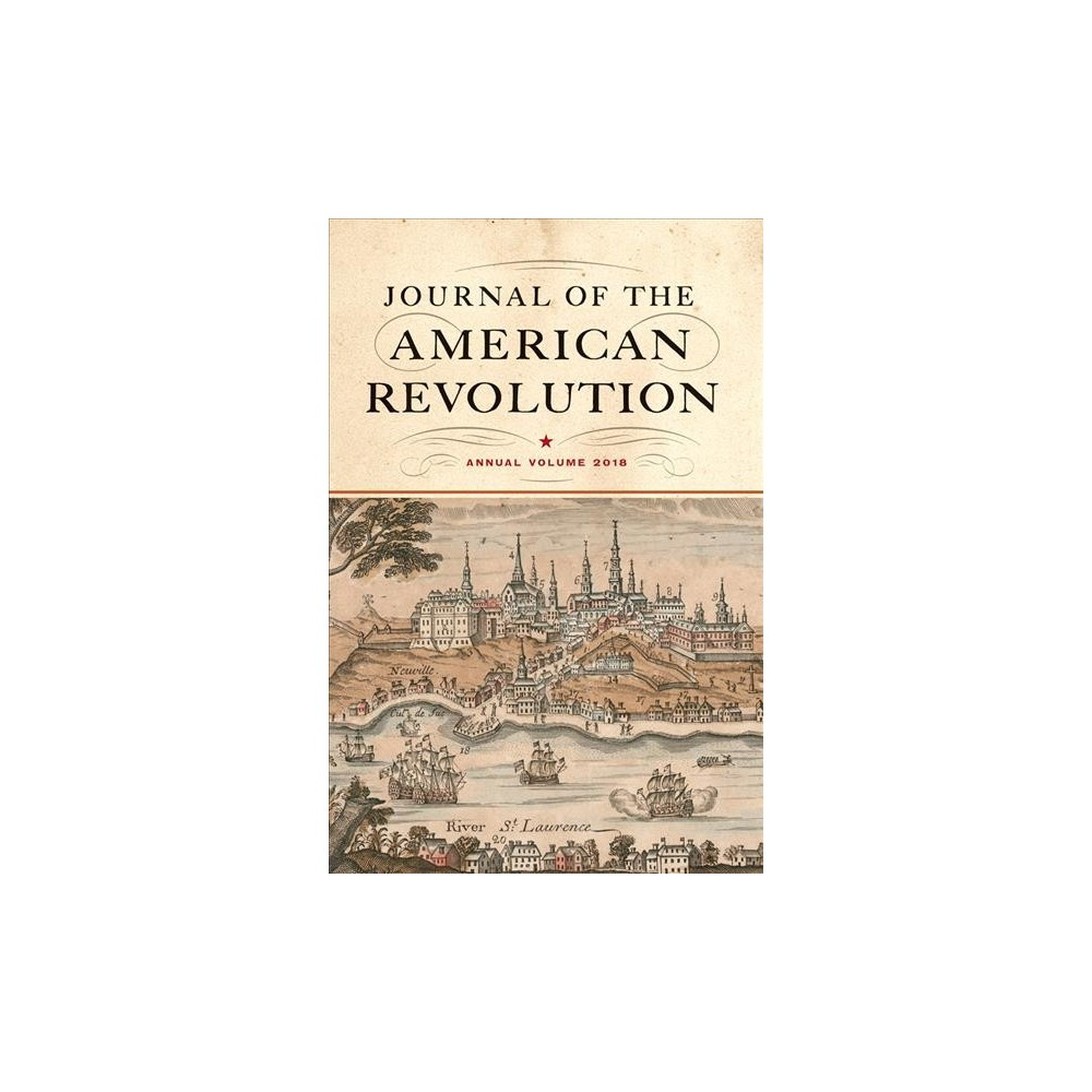 Journal of the American Revolution 2018 - Annual by Todd Andrlik & Don N. Hagist (Hardcover)