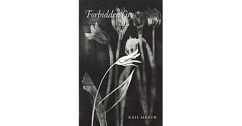 Forbidden City (Paperback) (Gail Mazur) - image 1 of 1
