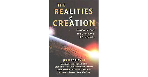 Realities of Creation : Moving Beyond the Limitations of Our Beliefs (Paperback) (Jean Adrienne) - image 1 of 1
