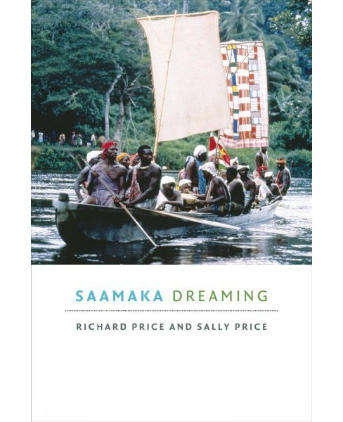 Saamaka Dreaming -  by Richard Price & Sally Price (Hardcover) - image 1 of 1