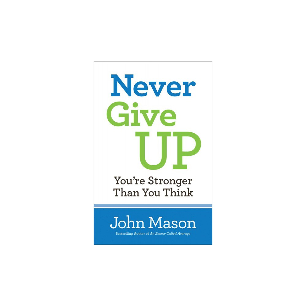 Never Give Up : You're Stronger Than You Think (Paperback) (John Mason)