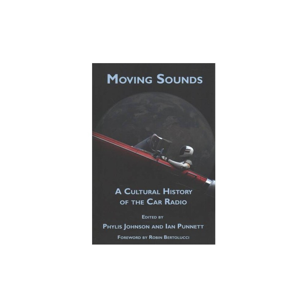 Moving Sounds : A Cultural History of the Car Radio - (Paperback)