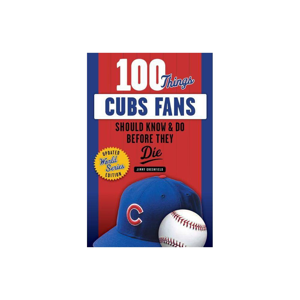 100 Things Cubs Fans Should Know Do Before They Die 100 Things Fans Should Know By Jimmy Greenfield Paperback