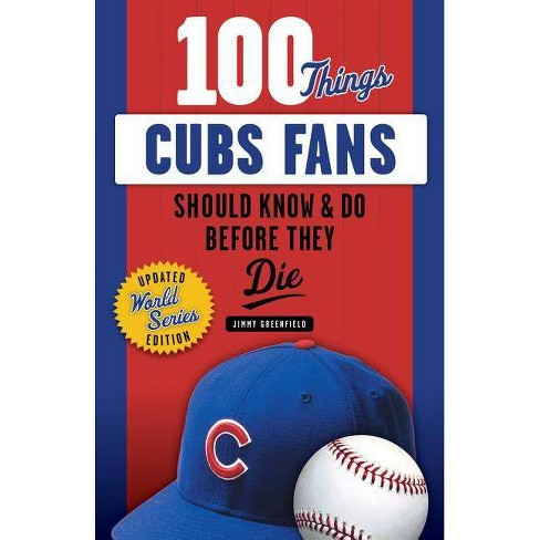 100 Things Cubs Fans Should Know & Do Before They Die - (100 Things...Fans Should Know) (Paperback) - image 1 of 1