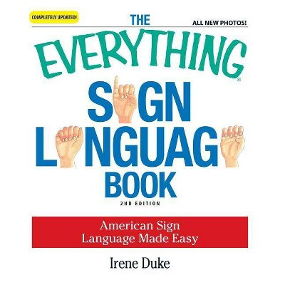 The Everything Sign Language Book - (Everything (Language & Writing)) 2nd Edition by  Irene Duke (Paperback)