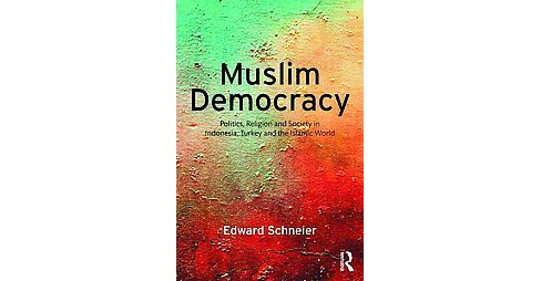Muslim Democracy : Politics, Religion and Society in Indonesia, Turkey and the Islamic World (Paperback) - image 1 of 1