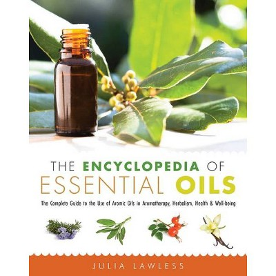 The Encyclopedia of Essential Oils - by  Julia Lawless (Paperback)