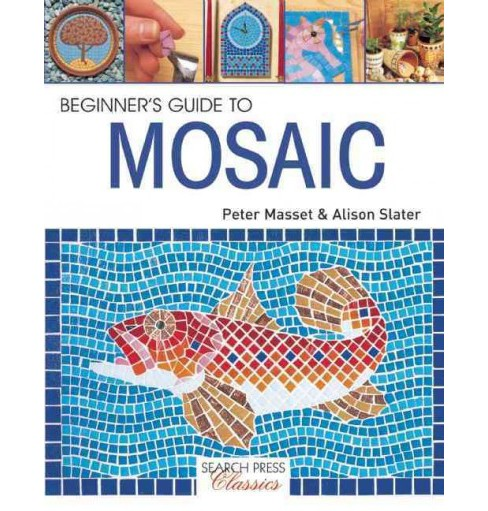 Beginner's Guide to Mosaic (Paperback) (Alison Slater) - image 1 of 1