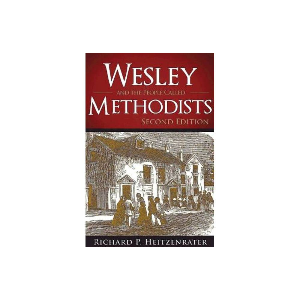 Wesley And The People Called Methodists By Richard P Heitzenrater