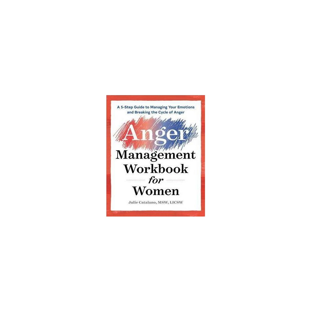 Anger Management Workbook for Women : A 5-step Guide to Help Manage Your Emotions and Break the Cycle of