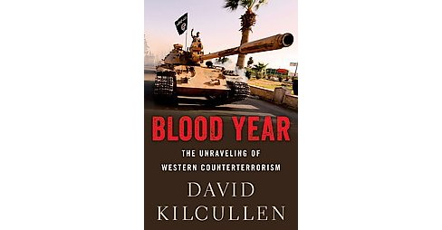 Blood Year : The Unraveling of Western Counterterrorism (Hardcover) (David Kilcullen) - image 1 of 1