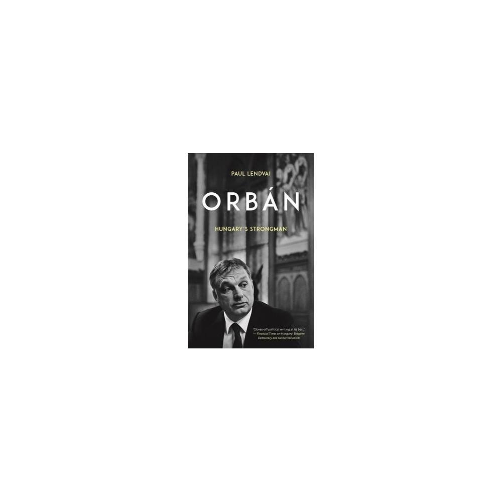 Orbán : Hungary's Strongman - by Paul Lendvai (Hardcover)