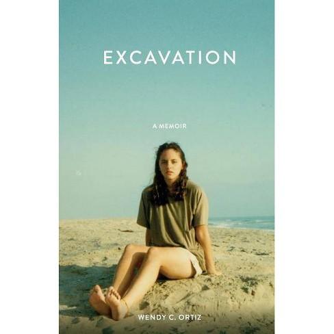 Excavation - by  Wendy C Ortiz (Paperback) - image 1 of 1