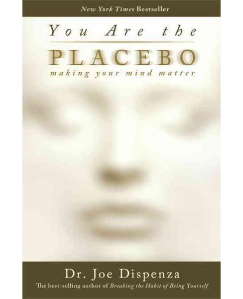 You Are the Placebo : Making Your Mind Matter (Hardcover) (Joe Dispenza) - image 1 of 1