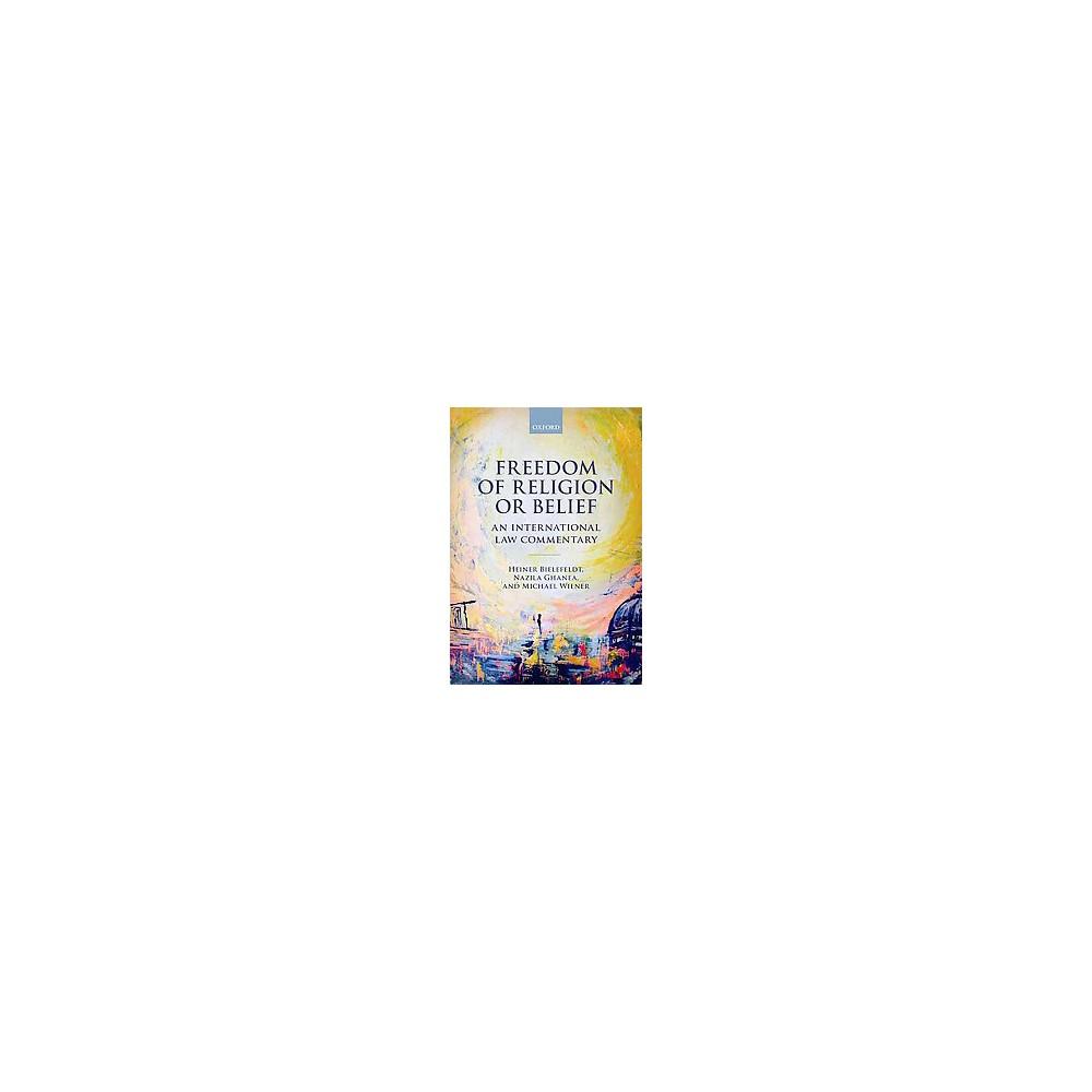 Freedom of Religion or Belief : An International Law Commentary (Hardcover) (Heiner Bielefeldt)