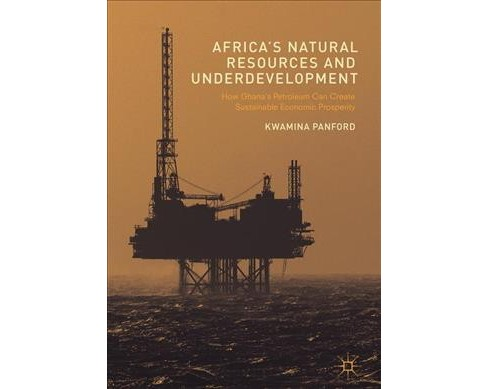 Africa's Natural Resources and Underdevelopment : How Ghana's Petroleum Can Create - image 1 of 1