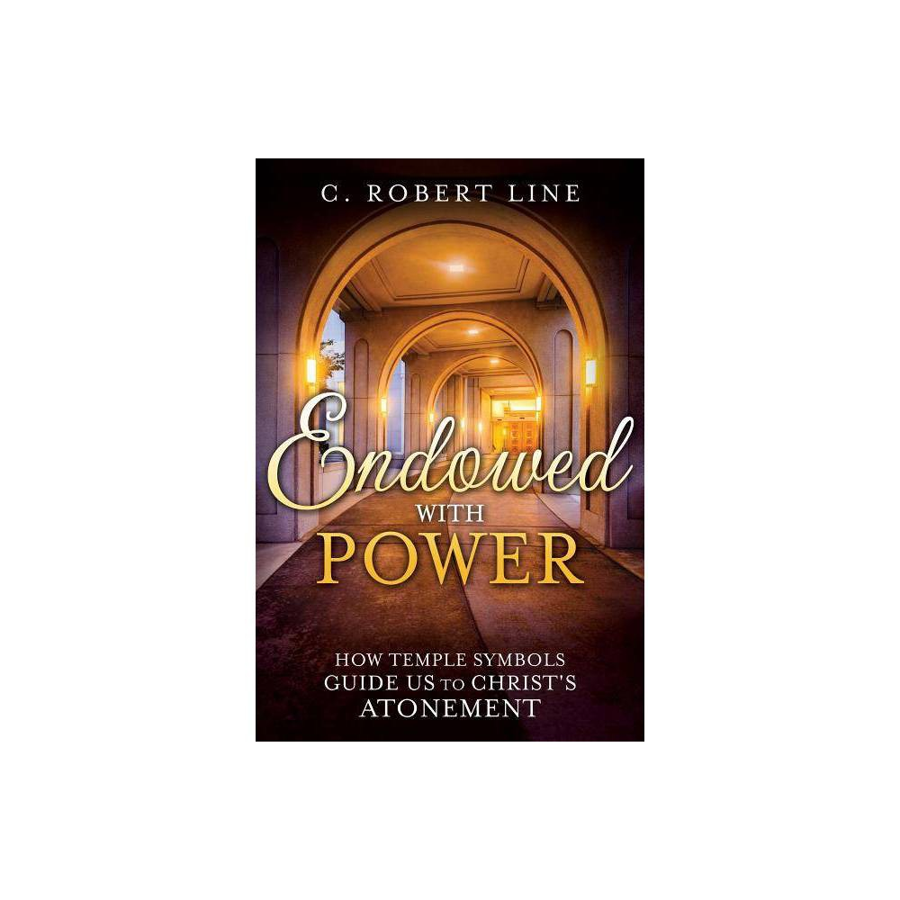 Endowed With Power By C Robert Line Paperback