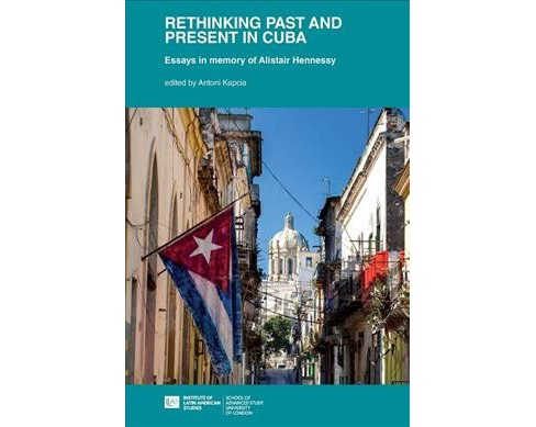 Rethinking Past and Present in Cuba : Essays in Memory of Alistair Hennessy -  (Paperback) - image 1 of 1