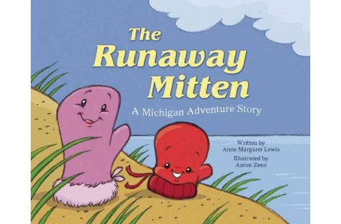 Runaway Mitten : A Michigan Adventure Story (Hardcover) (Anne Margaret Lewis) - image 1 of 1