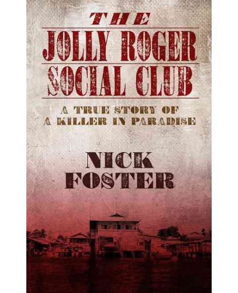 Jolly Roger Social Club : A True Story of a Killer in Paradise (Hardcover) (Nick Foster) - image 1 of 1