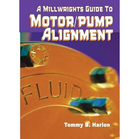 A Millwright's Guide to Motor Pump Alignment - 2 Edition by  Tom Harlon (Paperback) - image 1 of 1