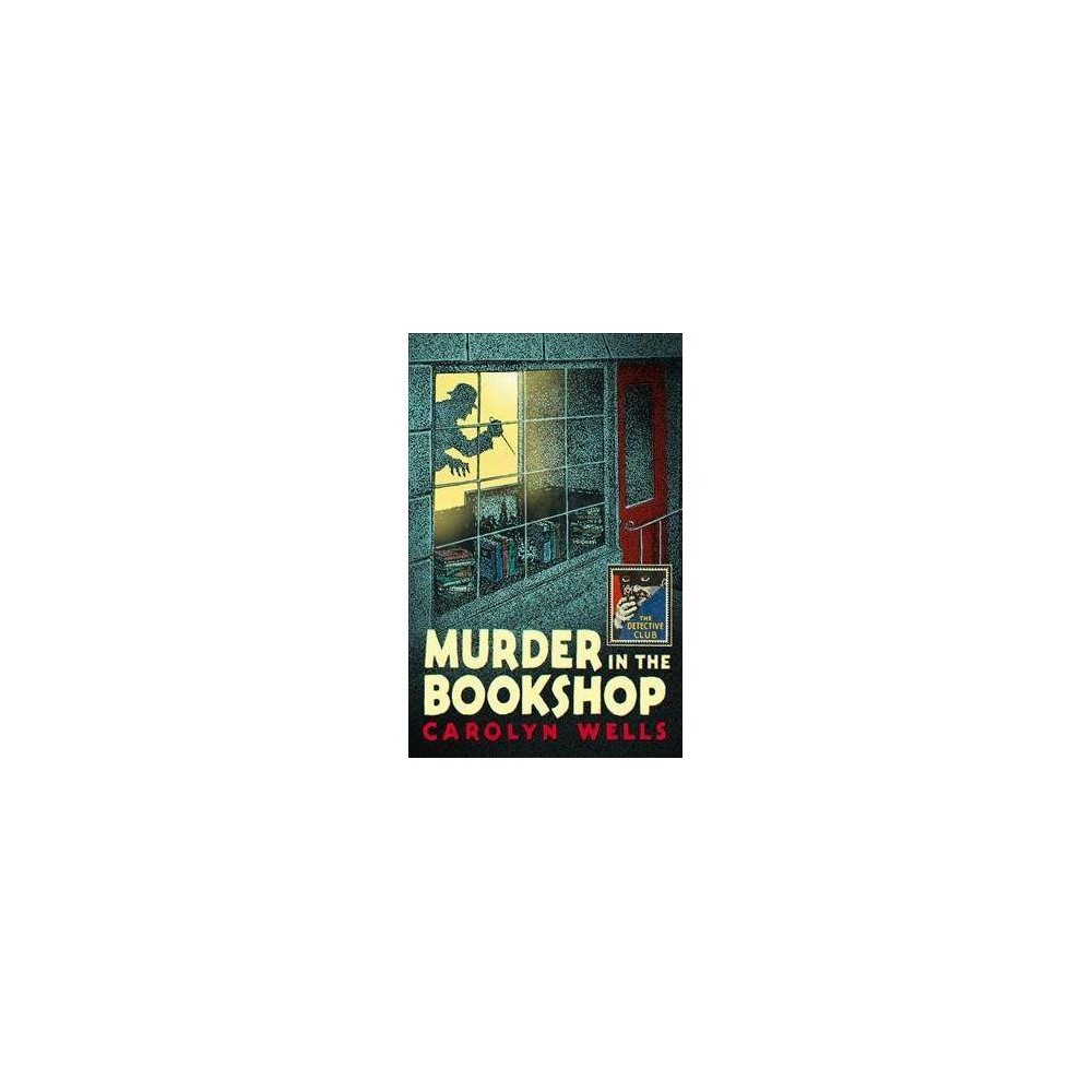 Murder in the Bookshop - (Detective Club Crime Classics) by Carolyn Wells (Hardcover)