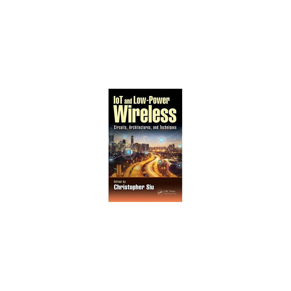 Iot and Low-power Wireless : Circuits, Architectures, and Techniques - 1 (Hardcover)