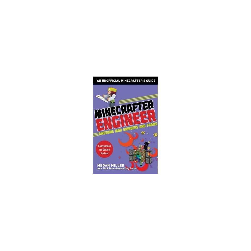 Minecrafter Engineer : Awesome Mob Grinders and Farms: Contraptions for Getting the Loot - (Paperback)