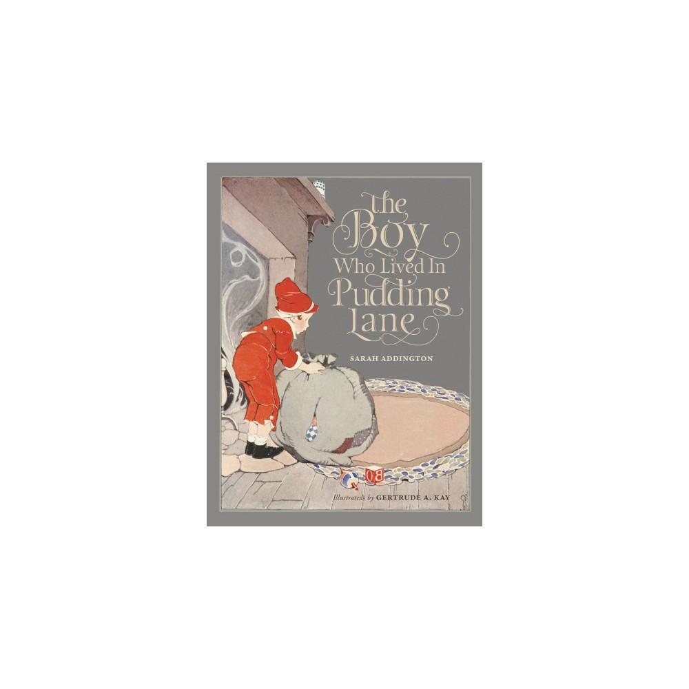 Boy Who Lived in Pudding Lane : Being a True Account, If Only You Believe It, of the Life and Ways of