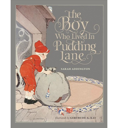 Boy Who Lived in Pudding Lane : Being a True Account, If Only You Believe It, of the Life and Ways of - image 1 of 1