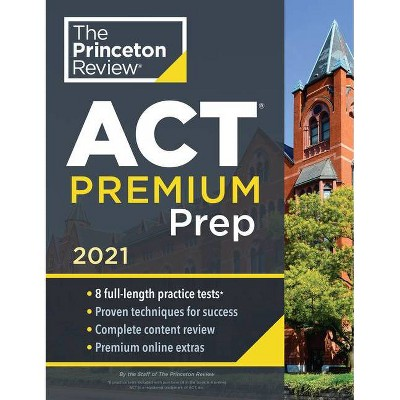 Princeton Review ACT Premium Prep, 2021 - (College Test Preparation) by  The Princeton Review (Paperback)