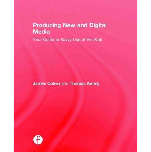 Producing New and Digital Media : Your Guide to Savvy Use of the Web (Hardcover) (James Cohen & Thomas - image 1 of 1