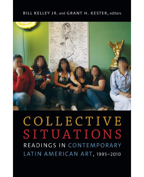 Collective Situations : Readings in Contemporary Latin American Art 1995-2010 -  (Paperback) - image 1 of 1