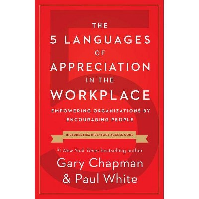 The 5 Languages of Appreciation in the Workplace - by  Gary Chapman & Paul White (Paperback)