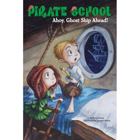 Ahoy, Ghost Ship Ahead! - (Pirate School (Paperback)) by  Brian James (Paperback) - image 1 of 1