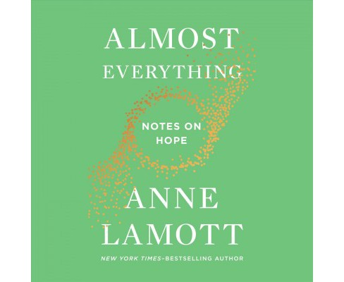 Almost Everything : Notes on Hope -  Unabridged by Anne Lamott (CD/Spoken Word) - image 1 of 1